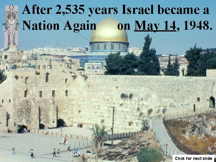 After 2, 535 years Israel became a Nation Again on May 14, 1948. Click
