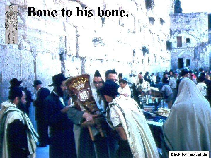 Bone to his bone. Click for next slide