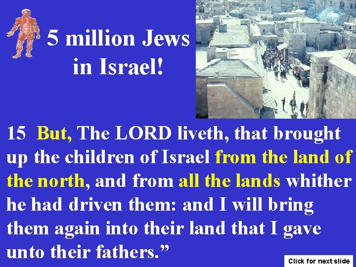 5 million Jews in Israel! 15 But, The LORD liveth, that brought up the