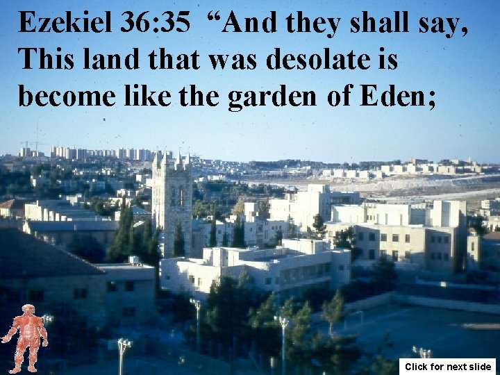 """Ezekiel 36: 35 """"And they shall say, This land that was desolate is become"""
