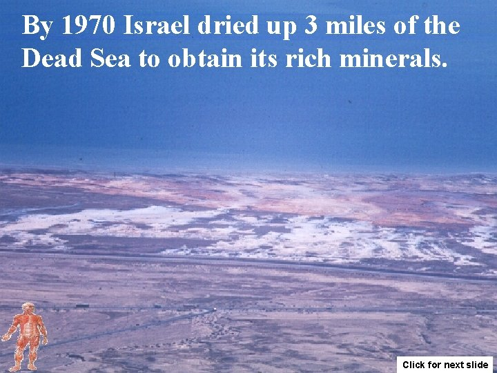 By 1970 Israel dried up 3 miles of the Dead Sea to obtain its