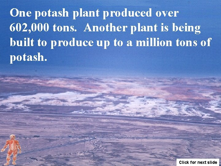 One potash plant produced over 602, 000 tons. Another plant is being built to
