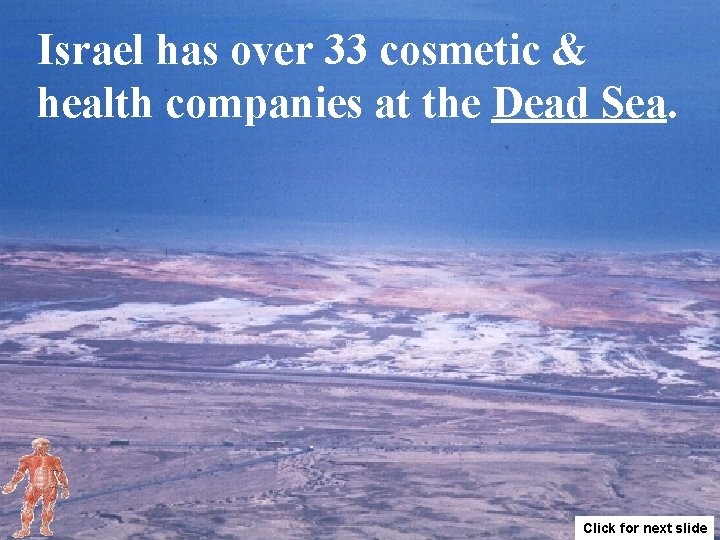 Israel has over 33 cosmetic & health companies at the Dead Sea. Click for