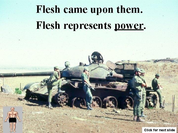 Flesh came upon them. Flesh represents power. Click for next slide
