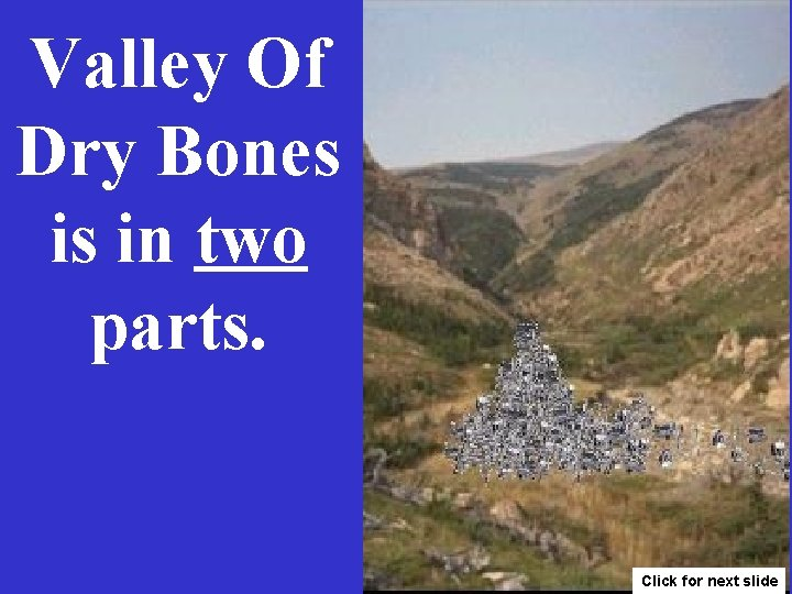 Valley Of Dry Bones is in two parts. 3 Click for next slide
