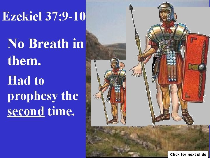 Ezekiel 37: 9 -10 No Breath in them. Had to prophesy the second time.