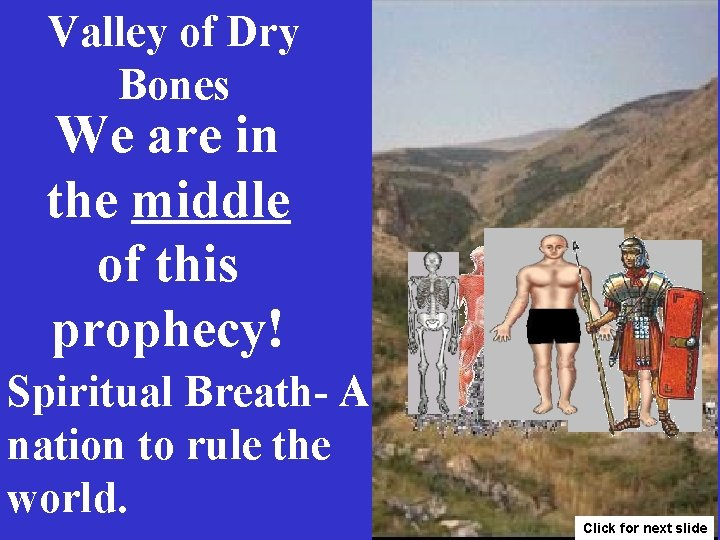 Valley of Dry Bones We are in the middle of this prophecy! Spiritual Breath-