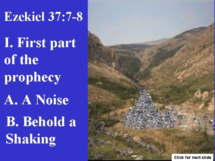 Ezekiel 37: 7 -8 I. First part of the prophecy A. A Noise B.