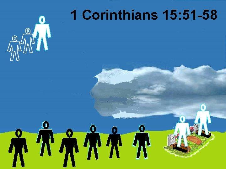 1 Corinthians 15: 51 -58