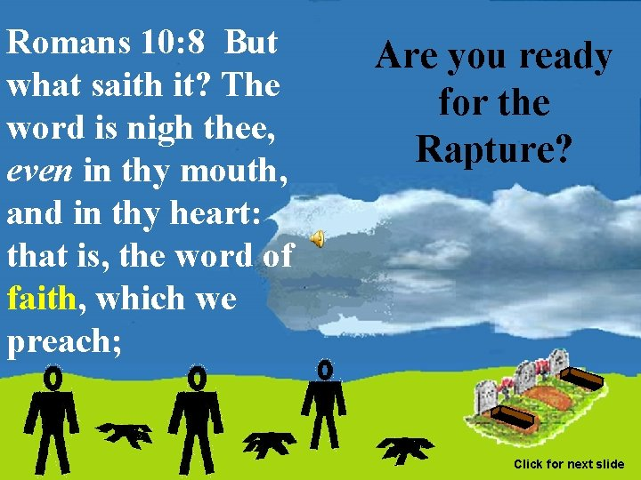 Romans 10: 8 But what saith it? The word is nigh thee, even in