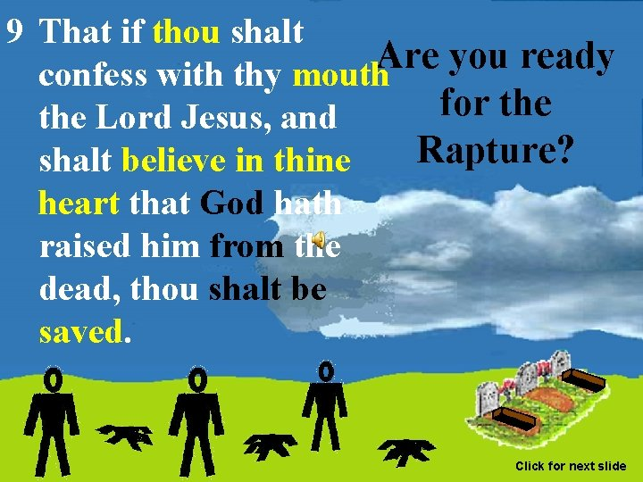 9 That if thou shalt Are you ready confess with thy mouth for the