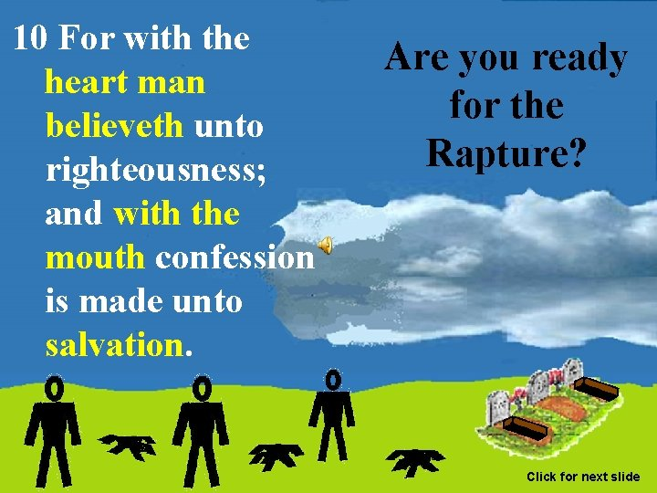 10 For with the heart man believeth unto righteousness; and with the mouth confession