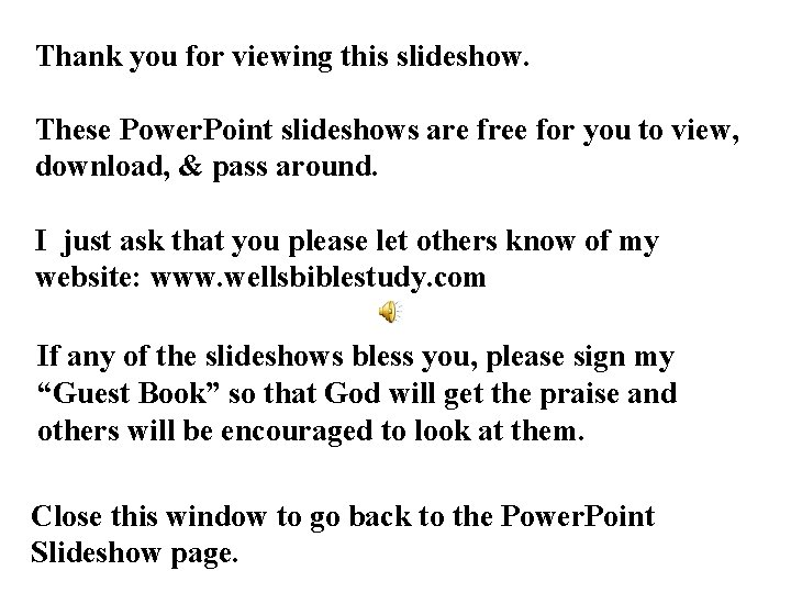 Thank you for viewing this slideshow. These Power. Point slideshows are free for you