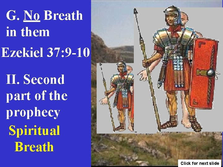 G. No Breath in them Ezekiel 37: 9 -10 II. Second part of the