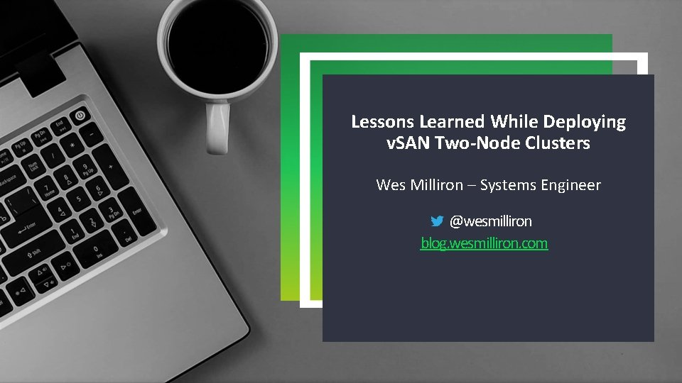 Lessons Learned While Deploying v. SAN Two-Node Clusters Wes Milliron – Systems Engineer @wesmilliron