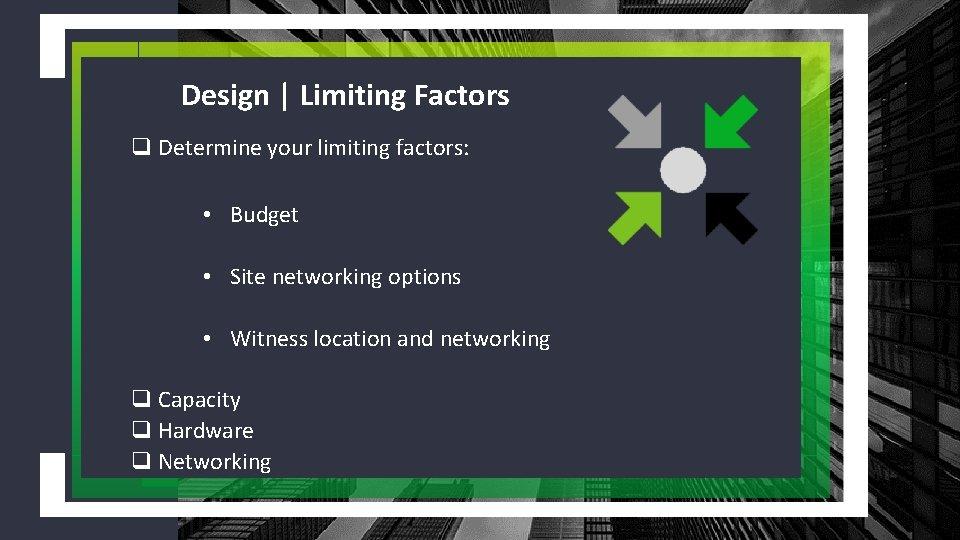Design | Limiting Factors q Determine your limiting factors: • Budget • Site networking