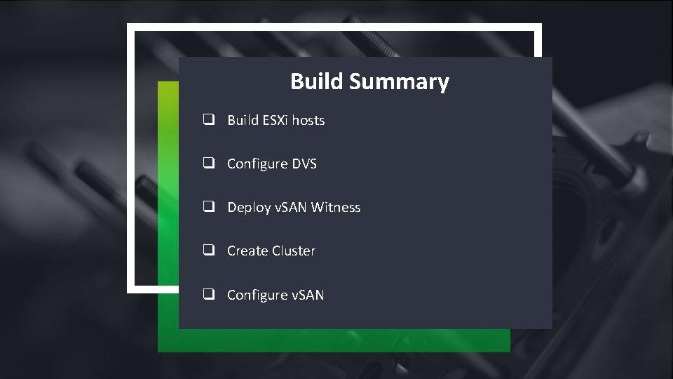 Build Summary q Build ESXi hosts q Configure DVS q Deploy v. SAN Witness