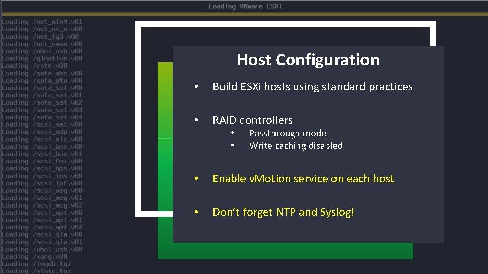 Host Configuration • Build ESXi hosts using standard practices • RAID controllers • •