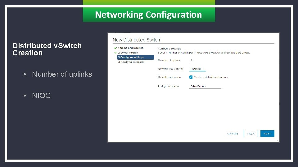Networking Configuration Distributed v. Switch Creation • Number of uplinks • NIOC