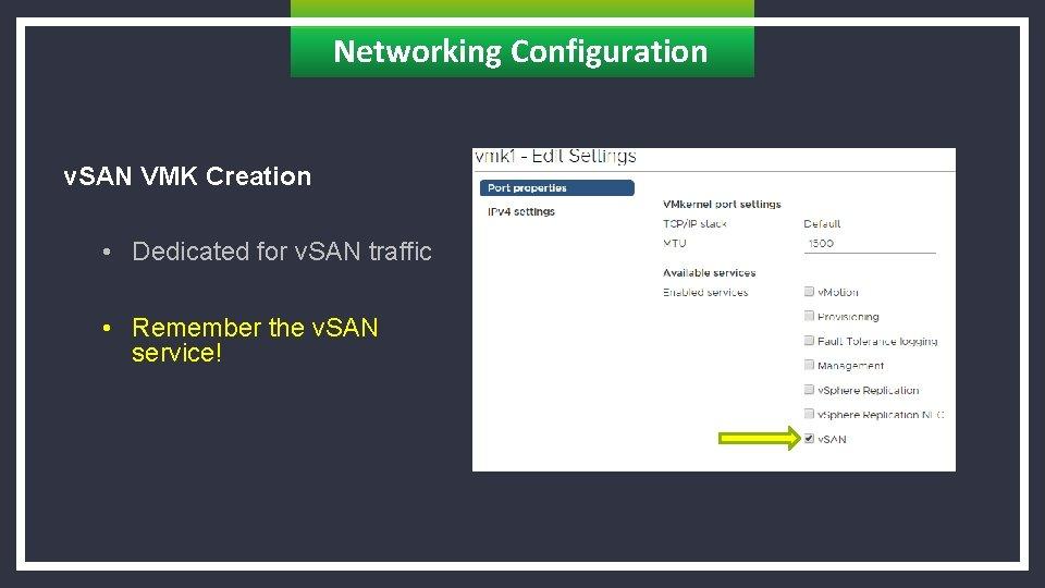 Networking Configuration v. SAN VMK Creation • Dedicated for v. SAN traffic • Remember