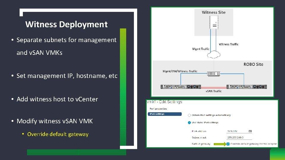 Witness Deployment • Separate subnets for management and v. SAN VMKs • Set management