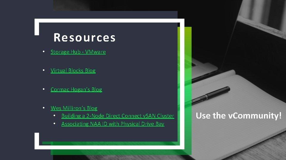 Resources • Storage Hub - VMware • Virtual Blocks Blog • Cormac Hogan's Blog