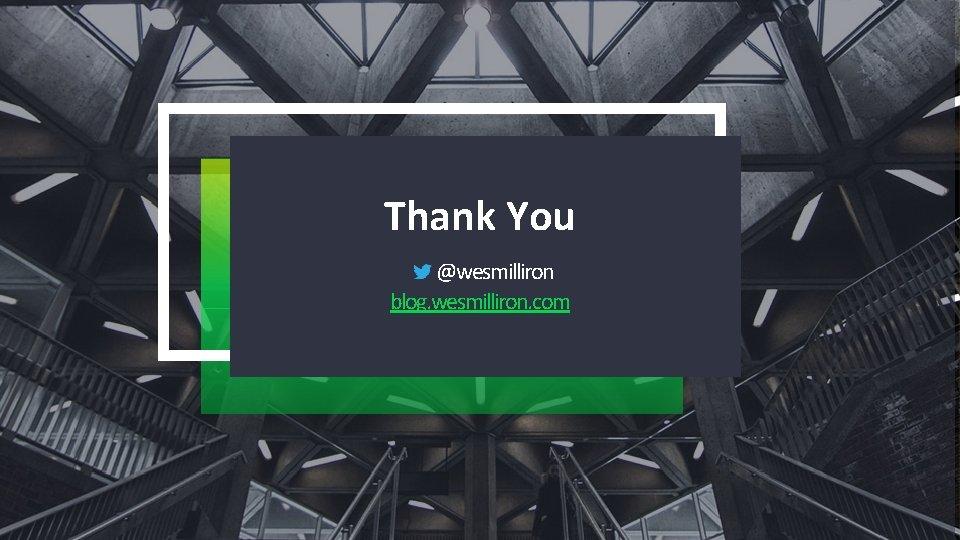 Thank You @wesmilliron blog. wesmilliron. com