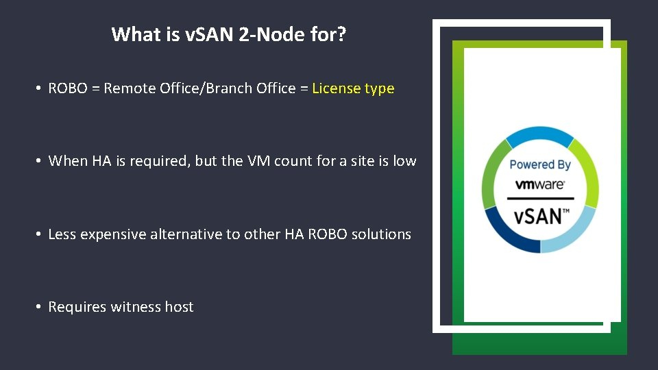 What is v. SAN 2 -Node for? • ROBO = Remote Office/Branch Office =