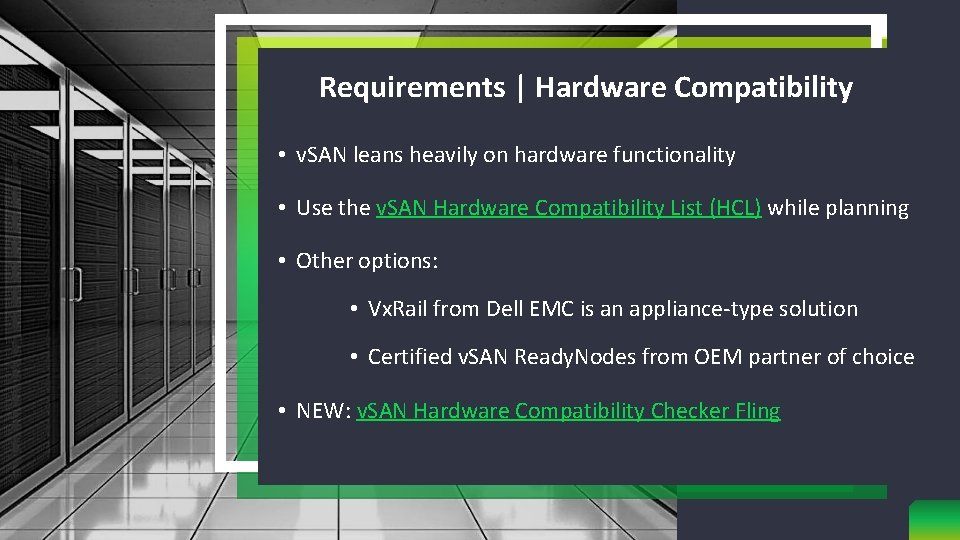 Requirements | Hardware Compatibility • v. SAN leans heavily on hardware functionality • Use