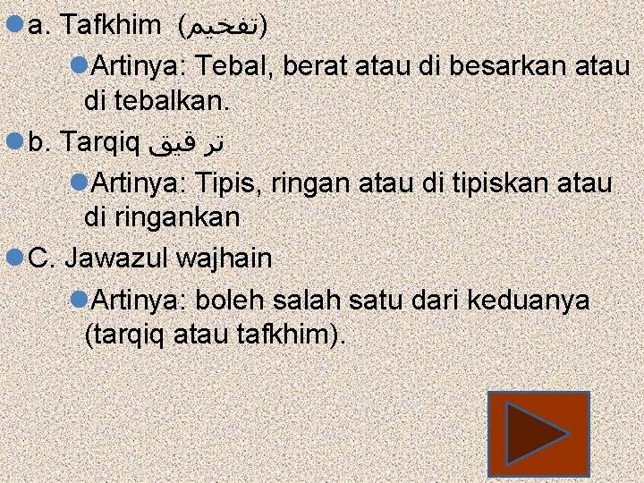 l a. Tafkhim ( )ﺗﻔﺨﻴﻢ l. Artinya: Tebal, berat atau di besarkan atau di