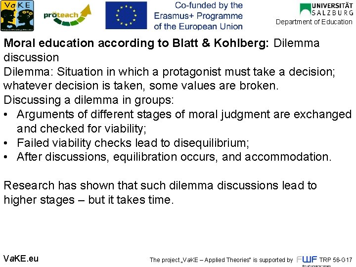 Department of Education Moral education according to Blatt & Kohlberg: Dilemma discussion Dilemma: Situation