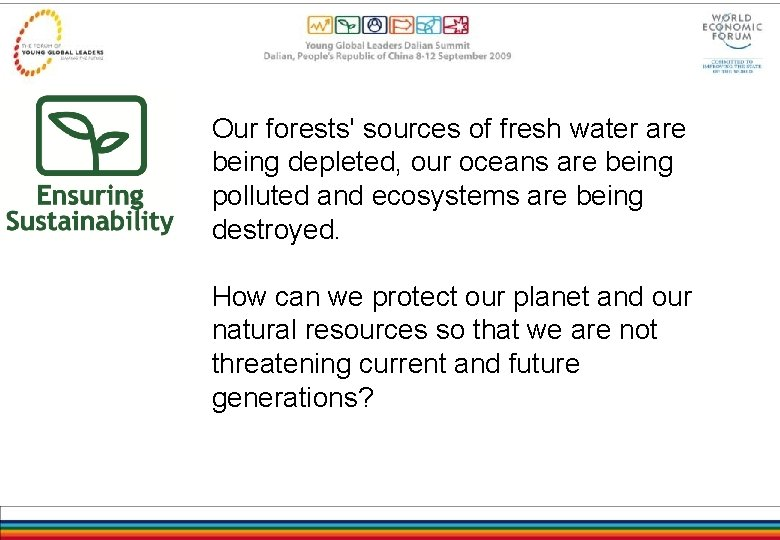 Our forests' sources of fresh water are being depleted, our oceans are being polluted