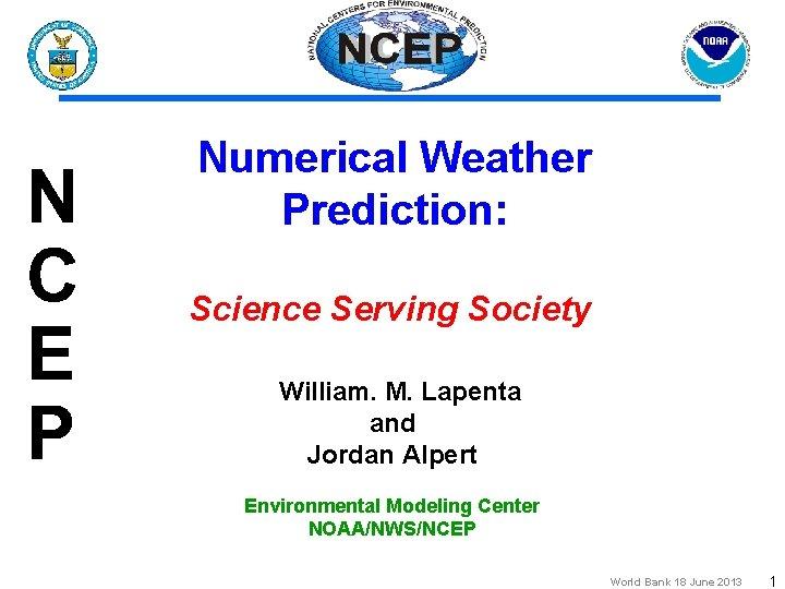 Numerical Weather Prediction: Science Serving Society William. M. Lapenta and Jordan Alpert Environmental Modeling