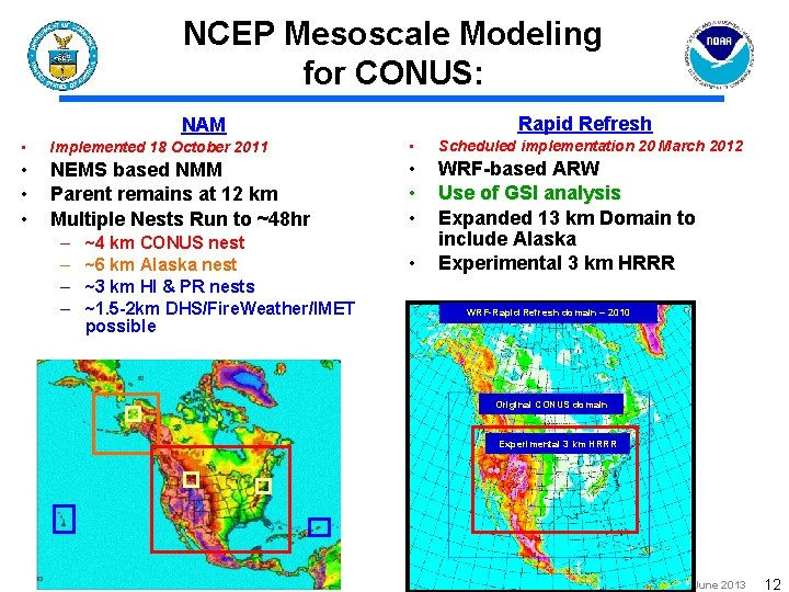 NCEP Mesoscale Modeling for CONUS: Rapid Refresh NAM • Implemented 18 October 2011 •