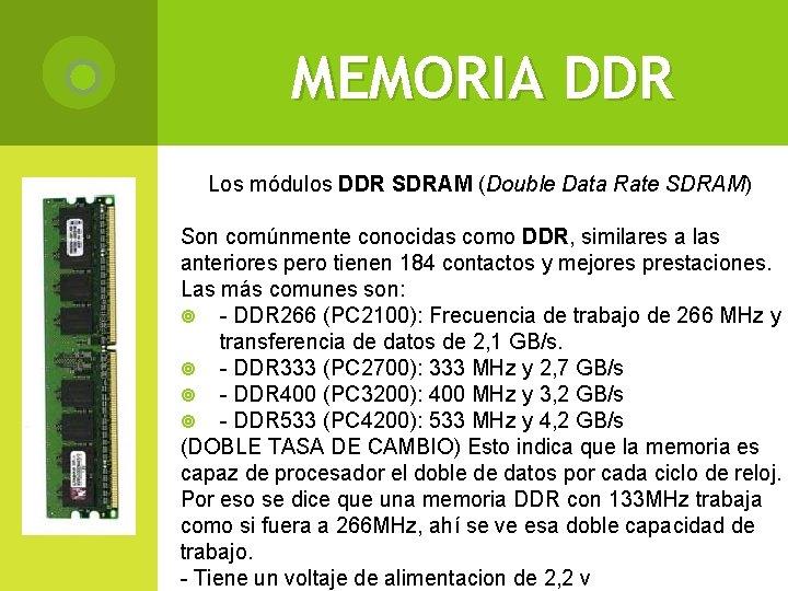 MEMORIA DDR Los módulos DDR SDRAM (Double Data Rate SDRAM) Son comúnmente conocidas como