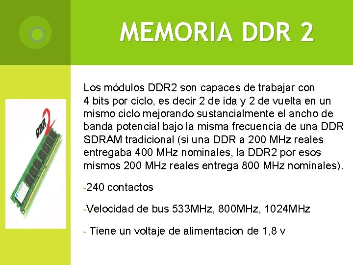 MEMORIA DDR 2 Los módulos DDR 2 son capaces de trabajar con 4 bits