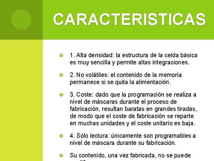CARACTERISTICAS 1. Alta densidad: la estructura de la celda básica es muy sencilla y