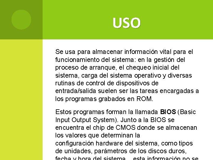 USO Se usa para almacenar información vital para el funcionamiento del sistema: en la