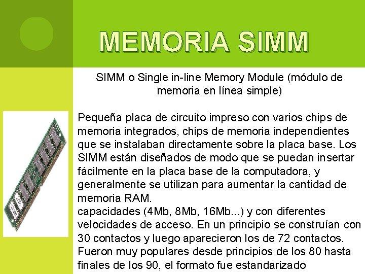 MEMORIA SIMM o Single in-line Memory Module (módulo de memoria en línea simple) Pequeña