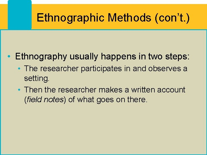 Ethnographic Methods (con't. ) • Ethnography usually happens in two steps: • The researcher
