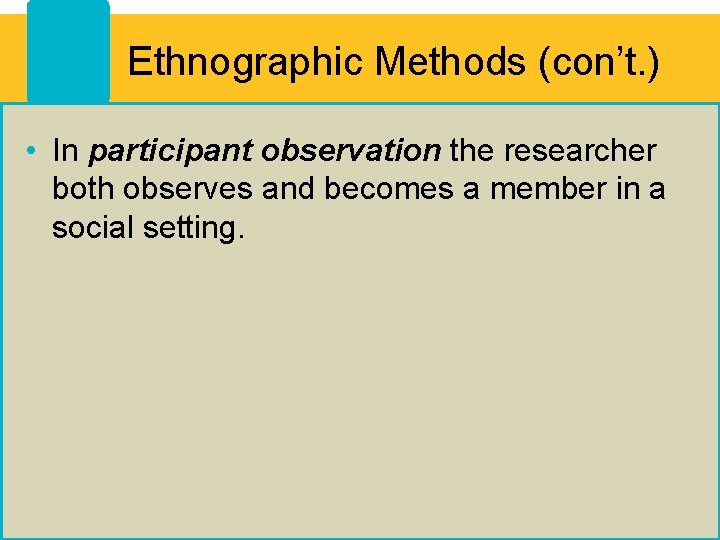 Ethnographic Methods (con't. ) • In participant observation the researcher both observes and becomes