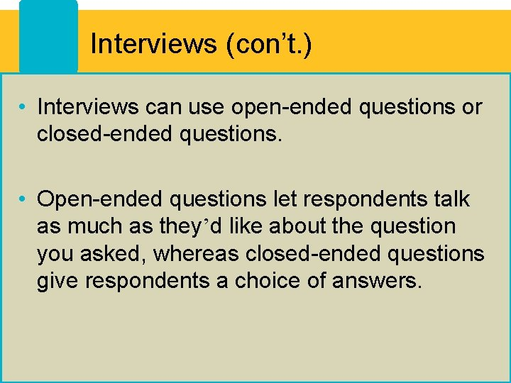 Interviews (con't. ) • Interviews can use open-ended questions or closed-ended questions. • Open-ended
