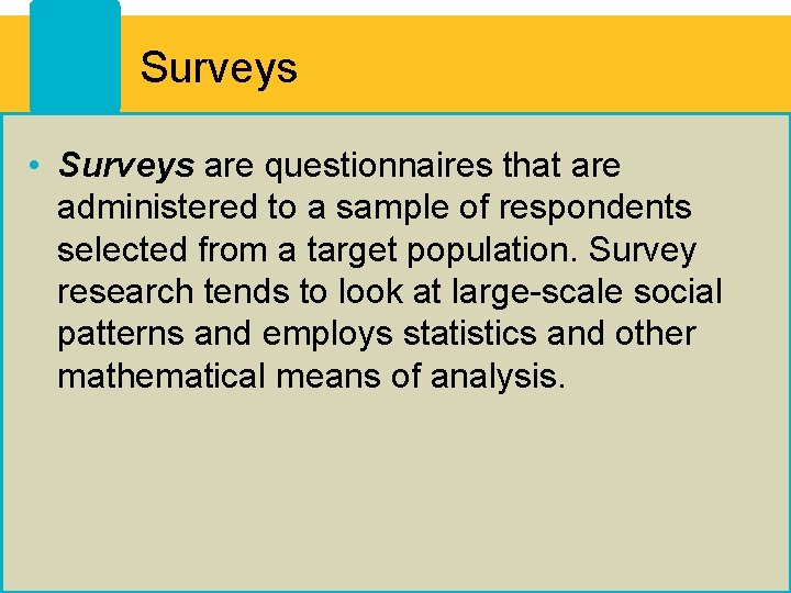 Surveys • Surveys are questionnaires that are administered to a sample of respondents selected
