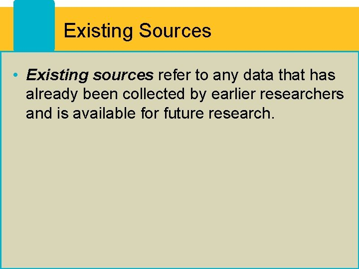 Existing Sources • Existing sources refer to any data that has already been collected
