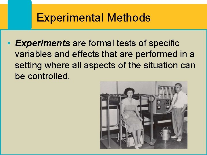 Experimental Methods • Experiments are formal tests of specific variables and effects that are