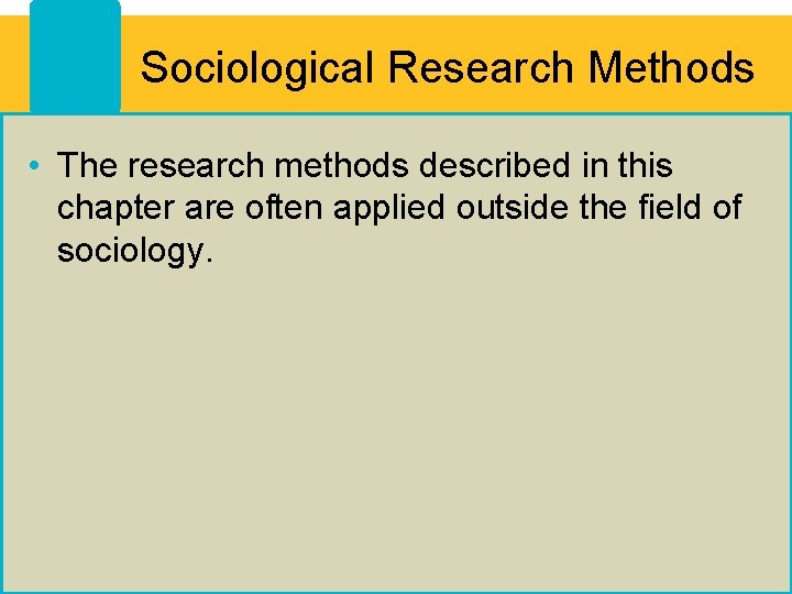 Sociological Research Methods • The research methods described in this chapter are often applied