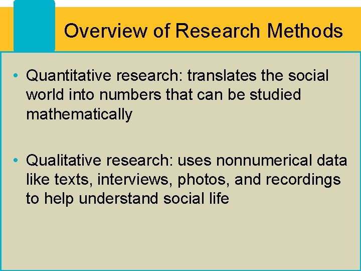 Overview of Research Methods • Quantitative research: translates the social world into numbers that