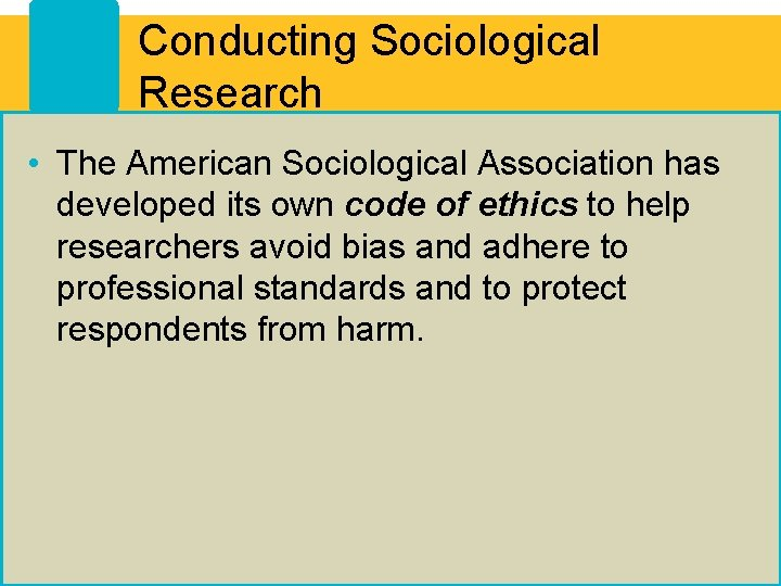 Conducting Sociological Research • The American Sociological Association has developed its own code of