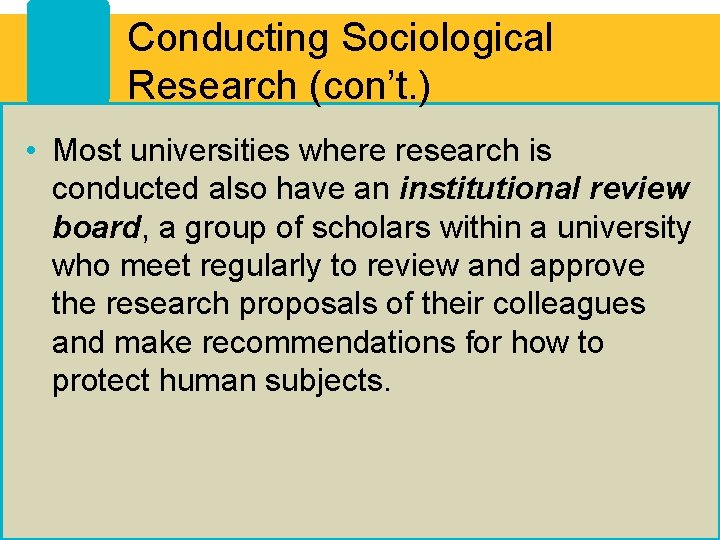 Conducting Sociological Research (con't. ) • Most universities where research is conducted also have