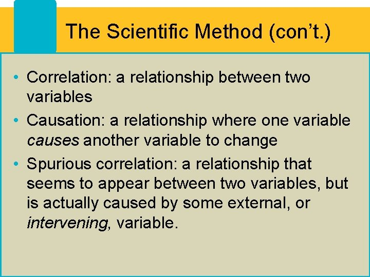 The Scientific Method (con't. ) • Correlation: a relationship between two variables • Causation: